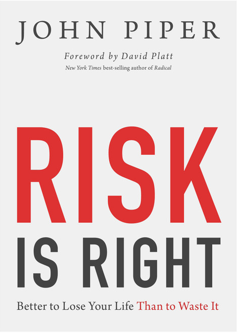 Risk is Right Better to Lose Your Life Than to Waste It [Paperback]