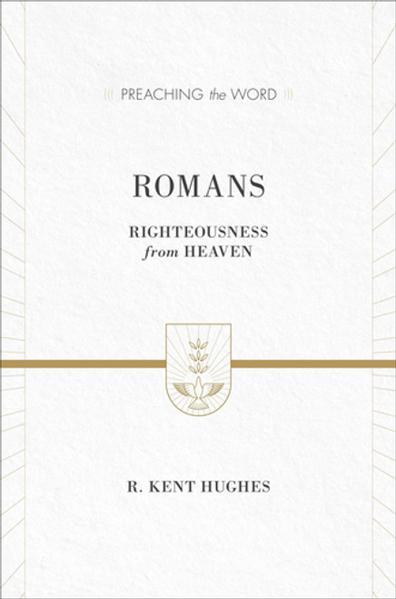 Romans [Preaching the Word] Righteousness from Heaven [Hardback]