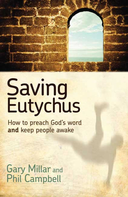 Saving Eutychus How to preach God's word and keep people awake [Paperback]