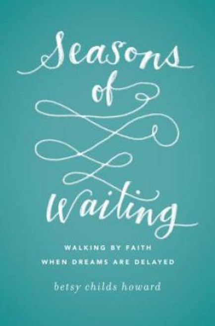 Seasons of Waiting Walking by Faith When Dreams Are Delayed [Paperback]