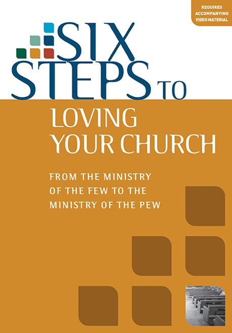 Six Steps to Loving Your Church Workbook From the ministry of the few to the ministry of the pew [Paperback]