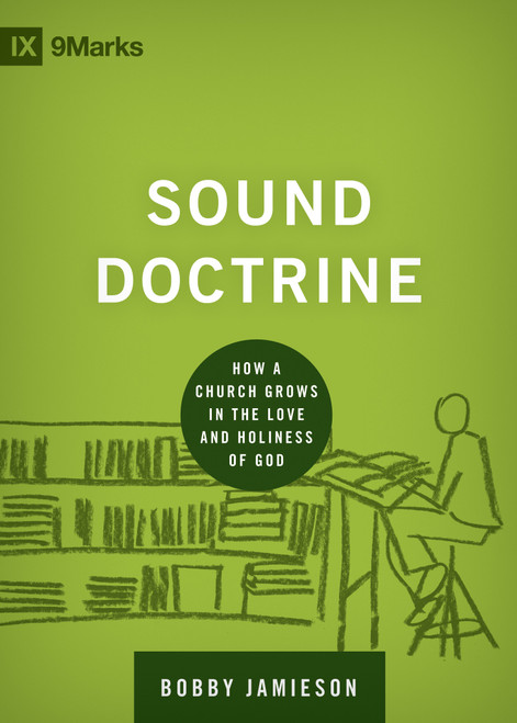 Sound Doctrine How a Church Grows in the Love and Holiness of God [Hardback]