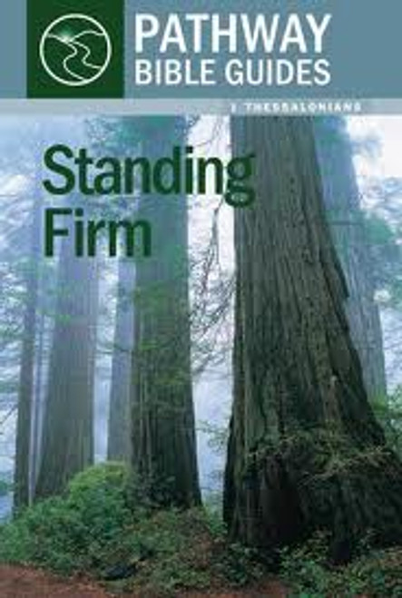 Standing Firm: 1 Thessalonians 8 pathway Bible guides on 1 Thessalonians [Paperback]