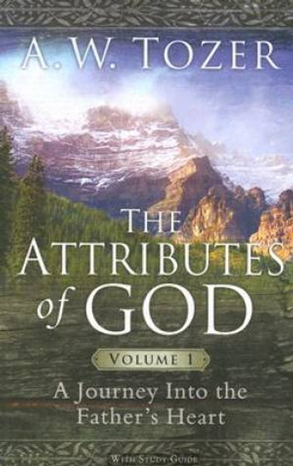 The Attributes of God Volume 1 A Journey into the Father's Heart [Paperback]