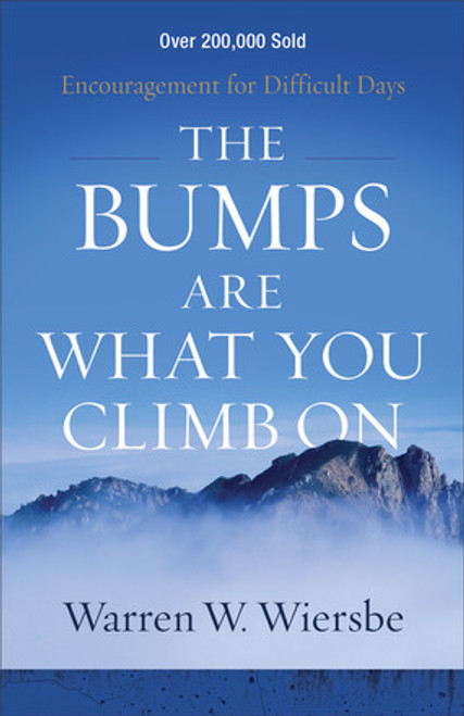 The Bumps Are What You Climb On Encouragement for Difficult Days [Paperback]