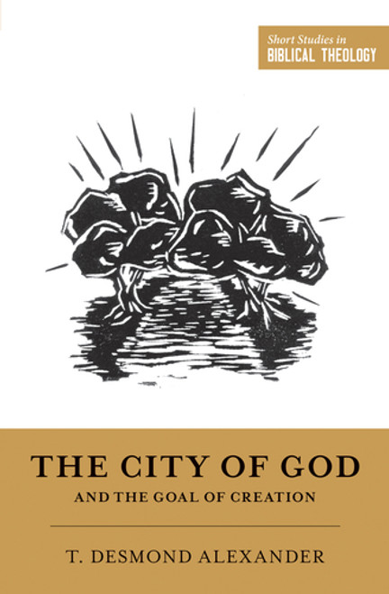 The City of God and the Goal of Creation An Introduction to the Biblical Theology of the City of God [Paperback]