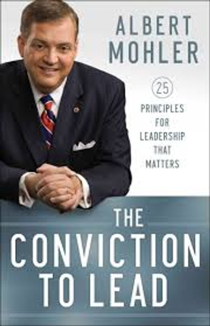 Conviction to Lead 25 Principles for Leadership That Matters [Paperback]