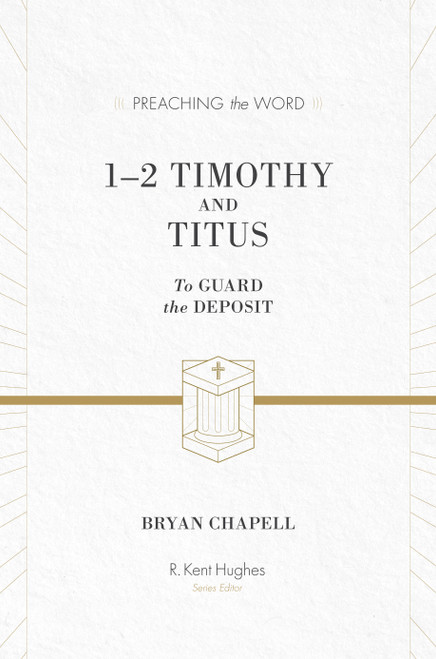 1 & 2 Timothy and Titus [Preaching the Word] To Guard the Deposit [Hardback]