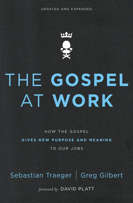 The Gospel at Work How the Gospel Gives New Purpose and Meaning to Our Jobs [Paperback]