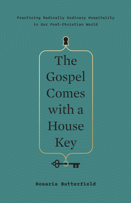 The Gospel Comes With a House Key Practicing Radically Ordinary Hospitality in Our Post-Christian World [Hardback]