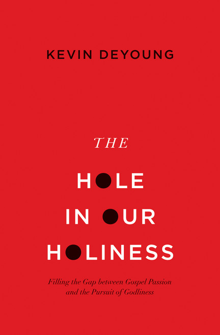 The Hole in our Holiness Filling the Gap between Gospel Passion and the Pursuit of Godliness [Paperback]