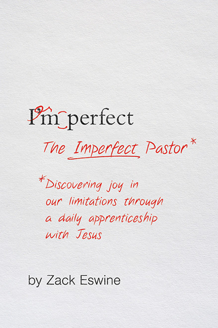The Imperfect Pastor Discovering Joy in Our Limitations through a Daily Apprenticeship with Jesus [Paperback]