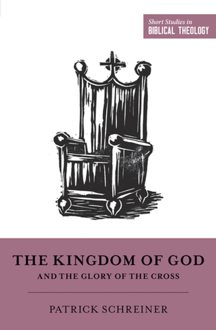 The Kingdom of God and the Glory of the Cross Short Studies in Biblical Theology [Paperback]