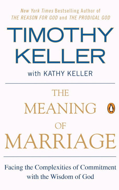 The Meaning of Marriage Facing the Complexities of Commitment with the Wisdom of God [Paperback]