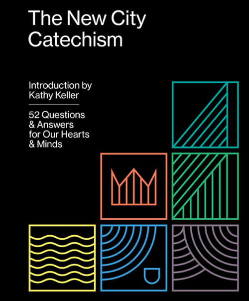 The New City Catechism 52 Questions and Answers for Our Hearts and Minds [Paperback]