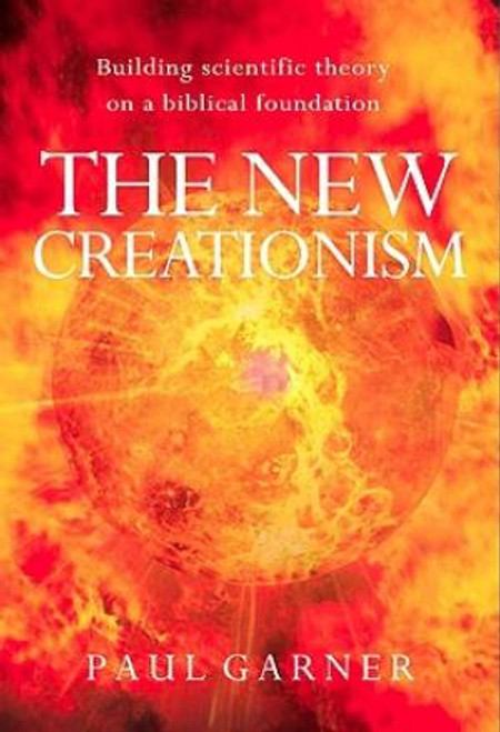 The New Creationism Building Scientific Theory on a Biblical Foundation [Paperback]