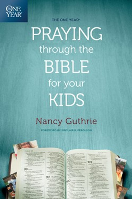 The One Year Praying through the Bible for Your Kids [Paperback]