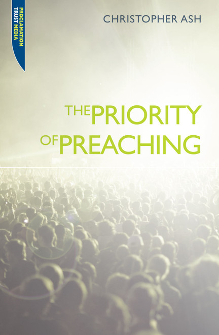 The Priority Of Preaching Proclamation Trust [Paperback]