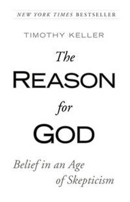 The Reason for God Belief in an Age of Skepticism [Paperback]