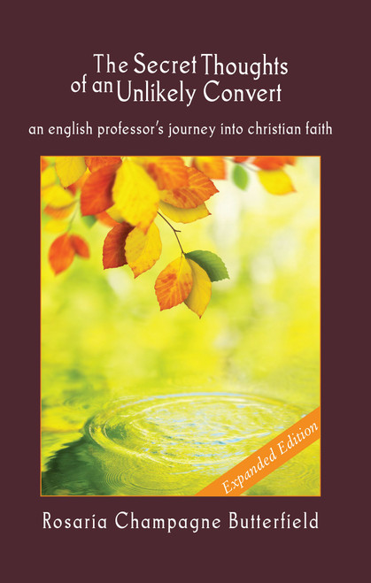 The Secret Thoughts of an Unlikely Convert An English Professor's Journey into Christian Faith (New Expanded Ed.) [Paperback]