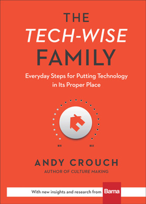 The Tech-Wise Family Everyday Steps for Putting Technology in Its Proper Place [Hardback]