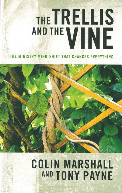 The Trellis and the Vine The ministry mind shift that changes everything [Paperback]