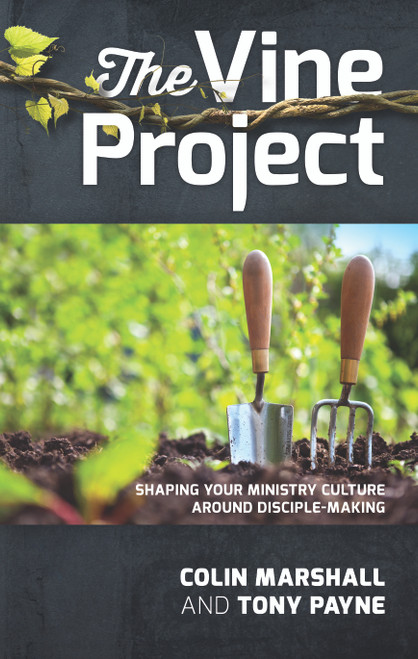 The Vine Project Shaping your ministry culture around disciple-making [Paperback]