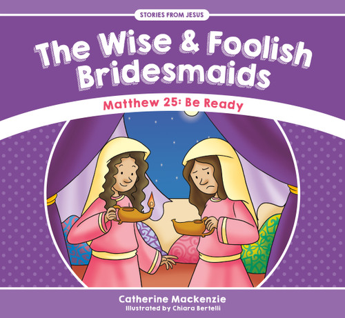 The Wise and Foolish Bridesmaids Matthew 25: Be Ready [Paperback]