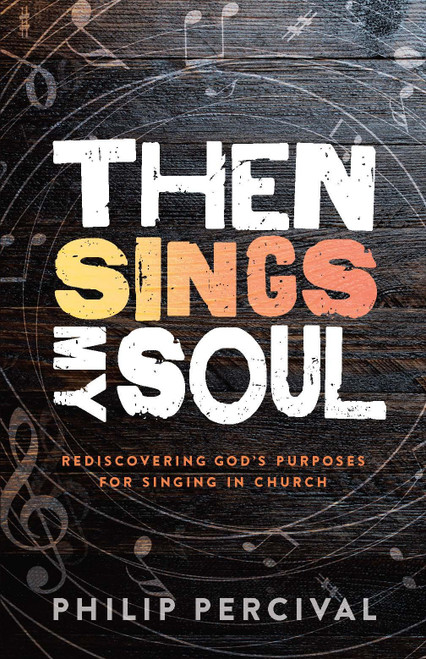 Then sings my soul Rediscovering God's purposes for singing in church [Paperback]