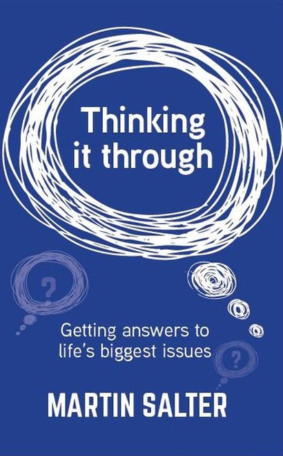 Thinking it Through Getting answers to life's biggest issues [Paperback]