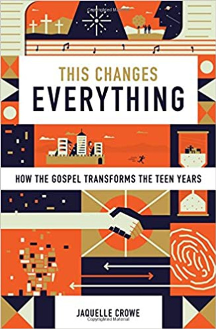 This Changes Everything How the Gospel Transforms the Teen Years [Hardback]