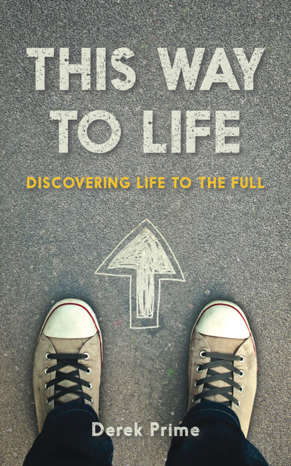 This Way to Life Discovering life to the full [Paperback]