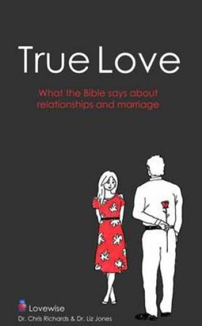 True Love What the Bible Says About Relationships and Marriage [Paperback]