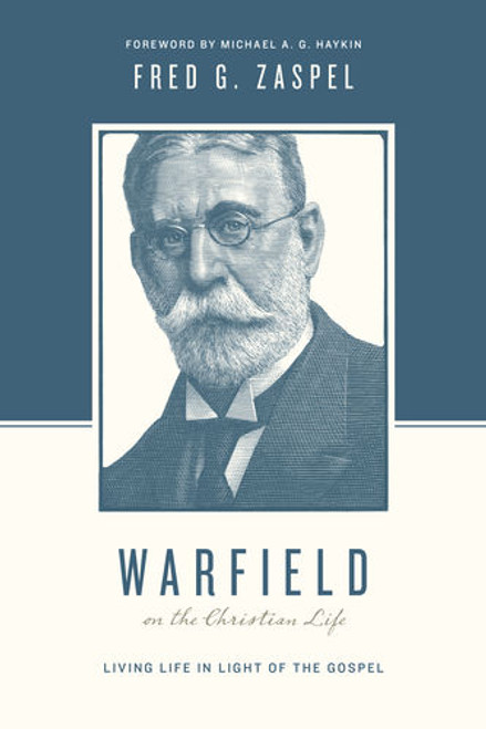 Warfield on the Christian Life Living in Light of the Gospel [Paperback]