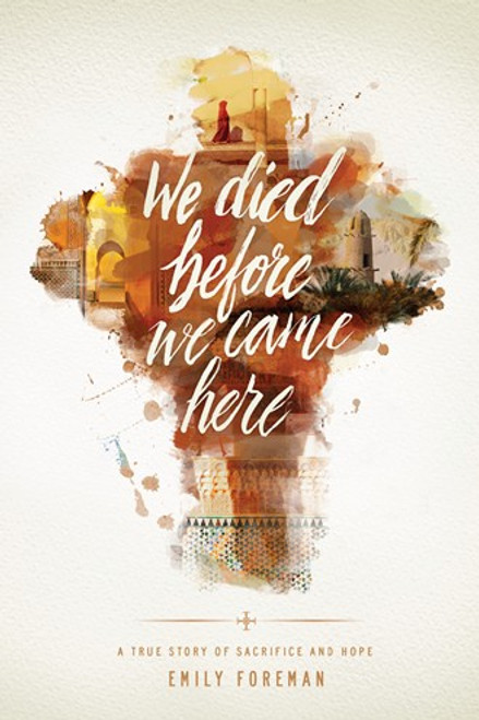 We Died Before We Came Here A True Story of Sacrifice and Hope [Paperback]
