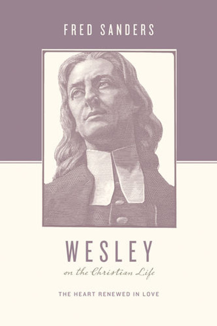 Wesley on the Christian Life The Heart Renewed in Love [Paperback]