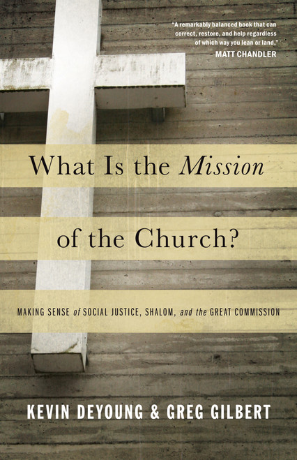 What Is the Mission of the Church? Making Sense of Social Justice, Shalom, and the Great Commission [Paperback]