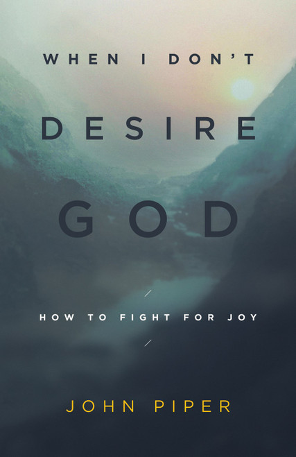 When I Don't Desire God How to Fight for Joy [Paperback]