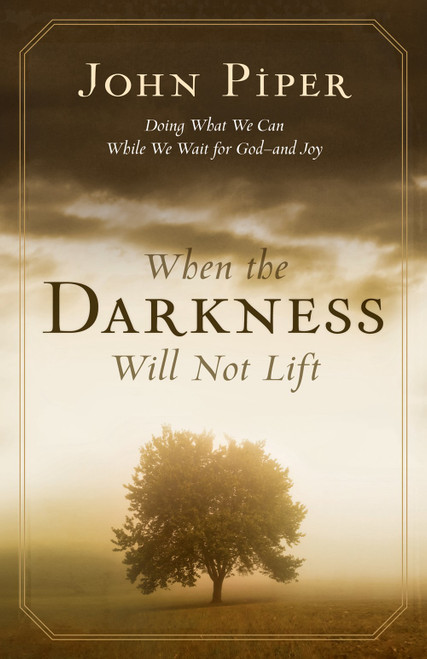 When the Darkness Will Not Lift Doing What We Can While We Wait for God--and Joy [Paperback]
