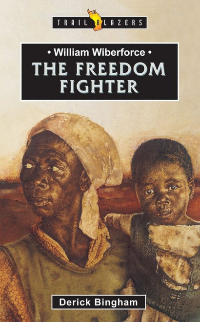 William Wilberforce The Freedom Fighter Trailblazers The Freedom Fighter [Paperback]