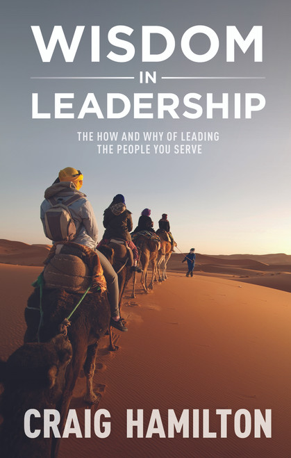 Wisdom in Leadership The how and why of leading the people you serve [Paperback]