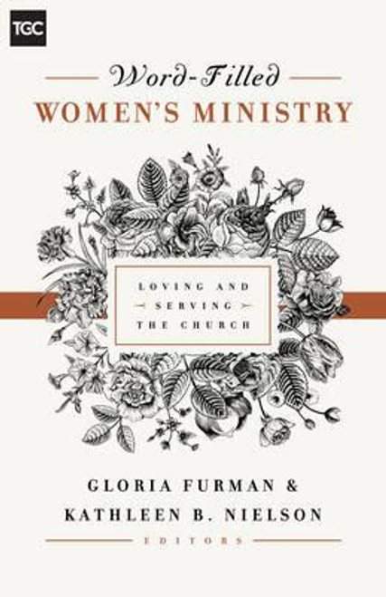 Word-Filled Women's Ministry Loving and Serving the Church [Paperback]