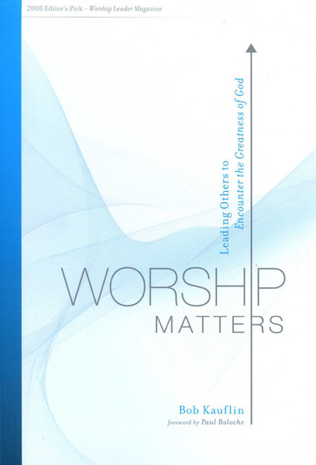 Worship Matters Leading Others to Encounter the Greatness of God [Paperback]