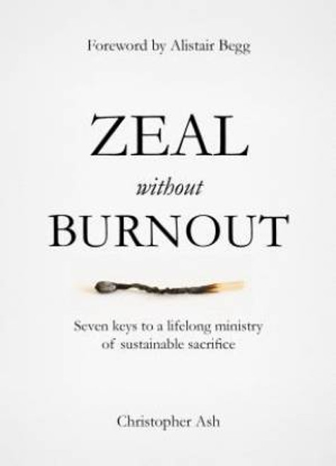Zeal Without Burnout Seven keys to a lifelong ministry of sustainable sacrifice [Hardback]