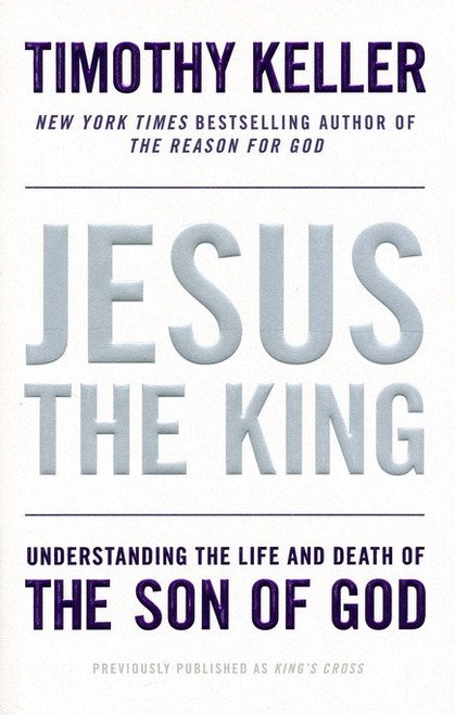 Jesus the King Understanding the Life and Death of the Son of God [Paperback]