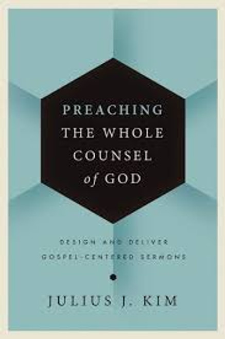 Preaching the Whole Counsel of God Design and Deliver Gospel-Centered Sermons [Hardback]
