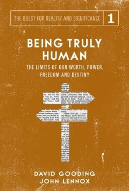 Being Truly Human The Limits of Our Worth, Freedom, Power and Destiny [Paperback]