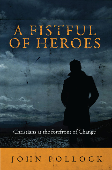 A Fistful of Heroes Christians at the Forefront of Change [Paperback]