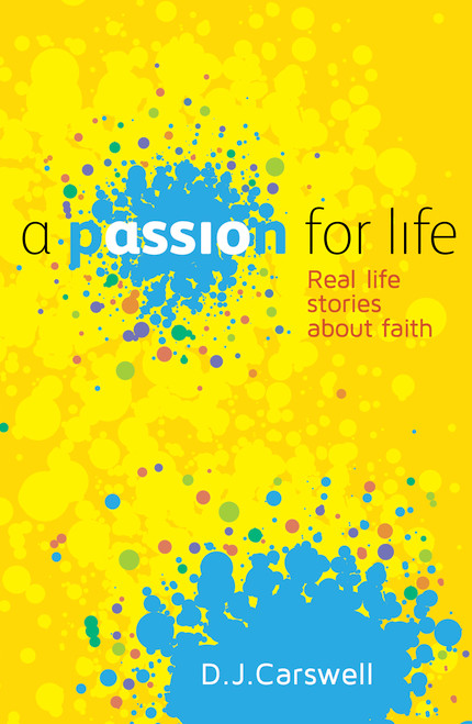 A Passion for Life True Stories of Faith [Paperback]