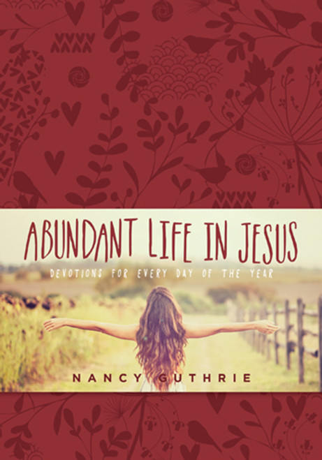 Abundant Life in Jesus Devotions for Every Day of the Year [Imitation Leather]